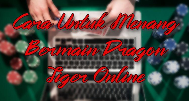 Cara Untuk Menang Bermain Dragon Tiger Online